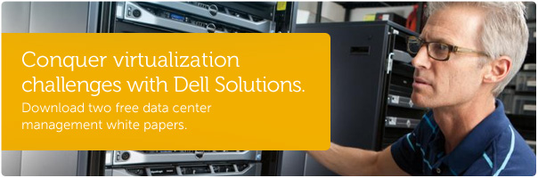 Conquer virtualization challenges with Dell Soltuions.