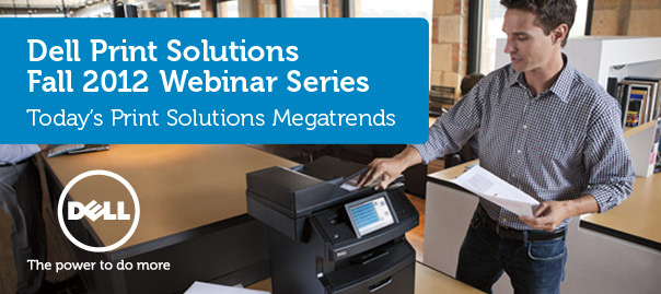 Dell Print Solutions Fall 2012 Webinar Series