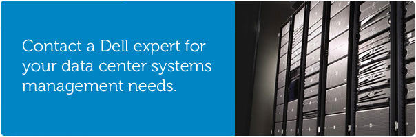 Contact a Dell expert for your data center systems management needs.