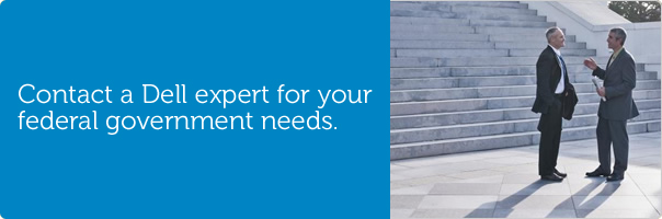 Contact a Dell expert for your federal government needs.