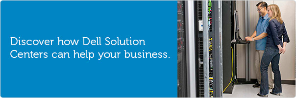 Discover how Dell Solution Centers can help your business.