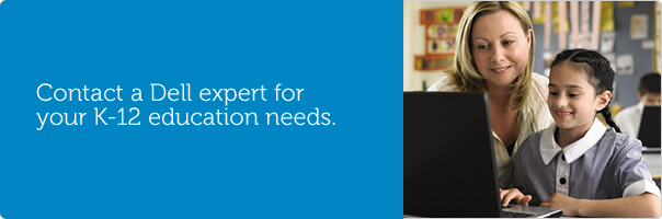 Contact a Dell expert for your K-12 education needs.