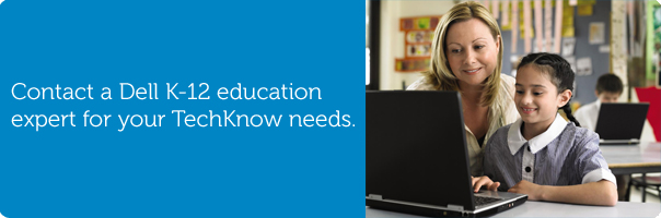 Contact a Dell K-12 education expert for your TechKnow needs.
