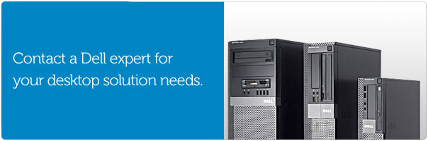 Contact a Dell expert for your desktop solution needs.
