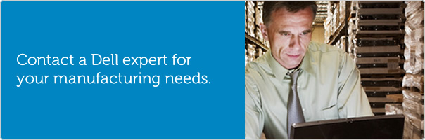 Contact a Dell expert for your manufacturing needs.