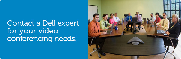 Contact a Dell expert for your video conferencing needs.