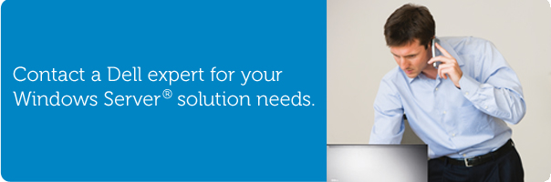 Contact a Dell expert for your Windows Server® solution needs.