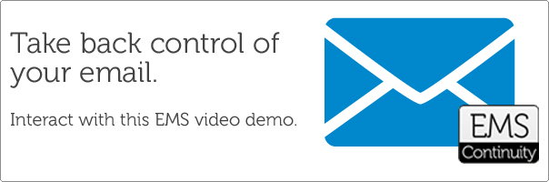 Take back control of your email. Interact with this EMS video demo.