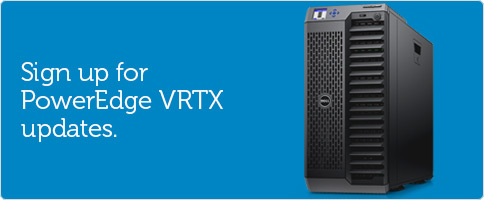 Sign up for PowerEdge VRTX updates