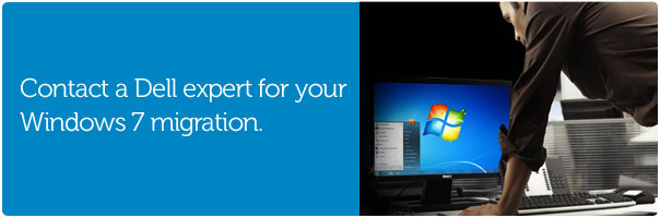 Contact a Dell expert for your Windows 7 migration.