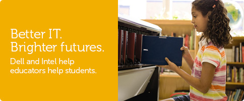 Better IT. Brighter futures. Dell and Intel help educators help students.